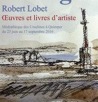 Affiche de l'exposition Robert Lobet, Oeuvres et livres d'artiste. Médiathèque des Ursulines Quimper, 23 juin-17 septembre 2016.