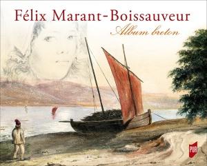 Couverture de : Félix Marant-Boissauveur : album breton. Presses universitaires de Rennes, 2017